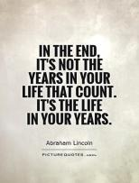 in-the-end-its-not-the-years-in-your-life-that-count-its-the-life-in-your-years-quote-1